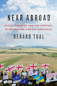 Book review: Near Abroad — Putin, the West and the Contest over Ukraine and the Caucasus