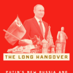 Book Review: The Long Hangover — Putin's New Russia and the Ghosts of the Past